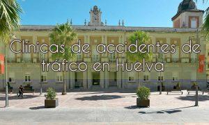 Clínicas de accidentes de tráfico en Huelva