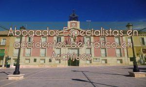 Abogados especialistas en accidentes de tráfico en Aranjuez
